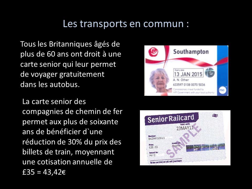 Les transports en commun : Tous les Britanniques âgés de plus de 60 ans ont droit à une carte senior qui leur permet de voyager gratuitement dans les