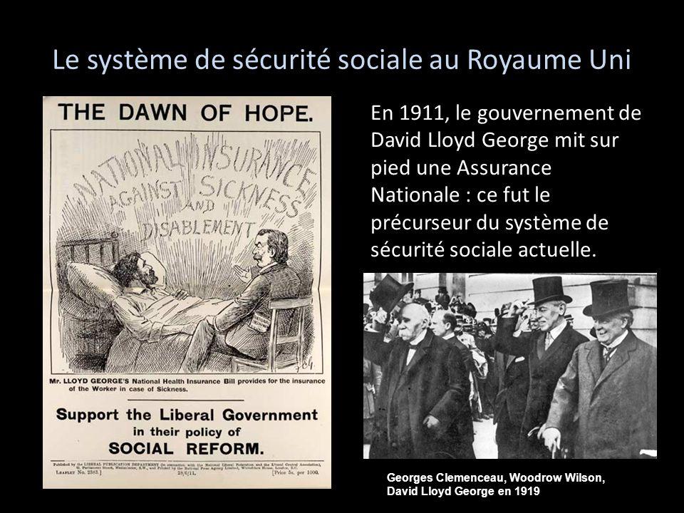 Le système de sécurité sociale au Royaume Uni En 1911, le gouvernement de David Lloyd George mit sur pied une Assurance Nationale : ce fut le précurse