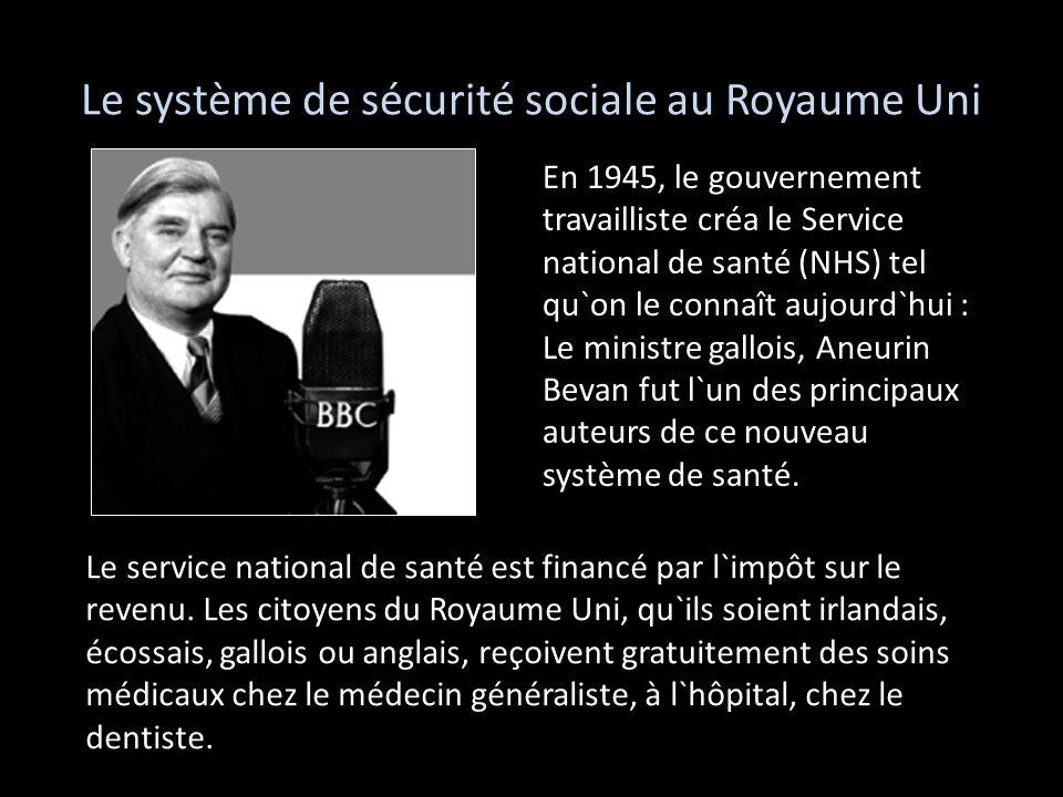 Le système de sécurité sociale au Royaume Uni En 1945, le gouvernement travailliste créa le Service national de santé (NHS) tel qu`on le connaît aujou