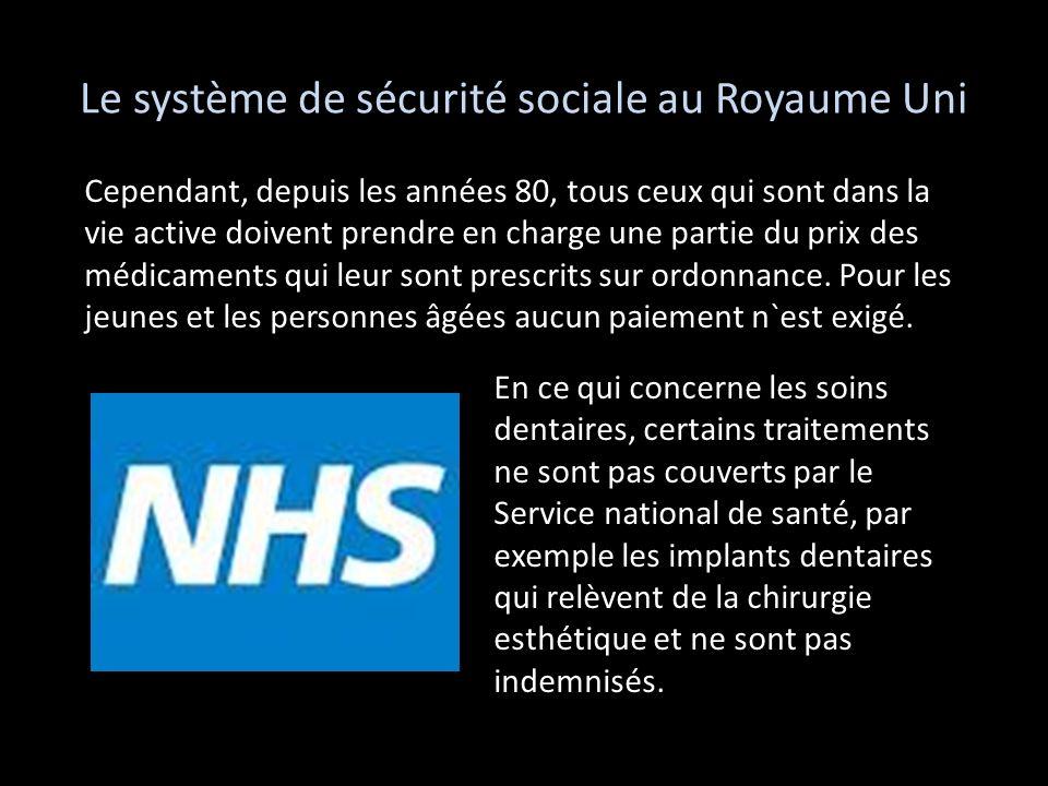 Le système de sécurité sociale au Royaume Uni Cependant, depuis les années 80, tous ceux qui sont dans la vie active doivent prendre en charge une par