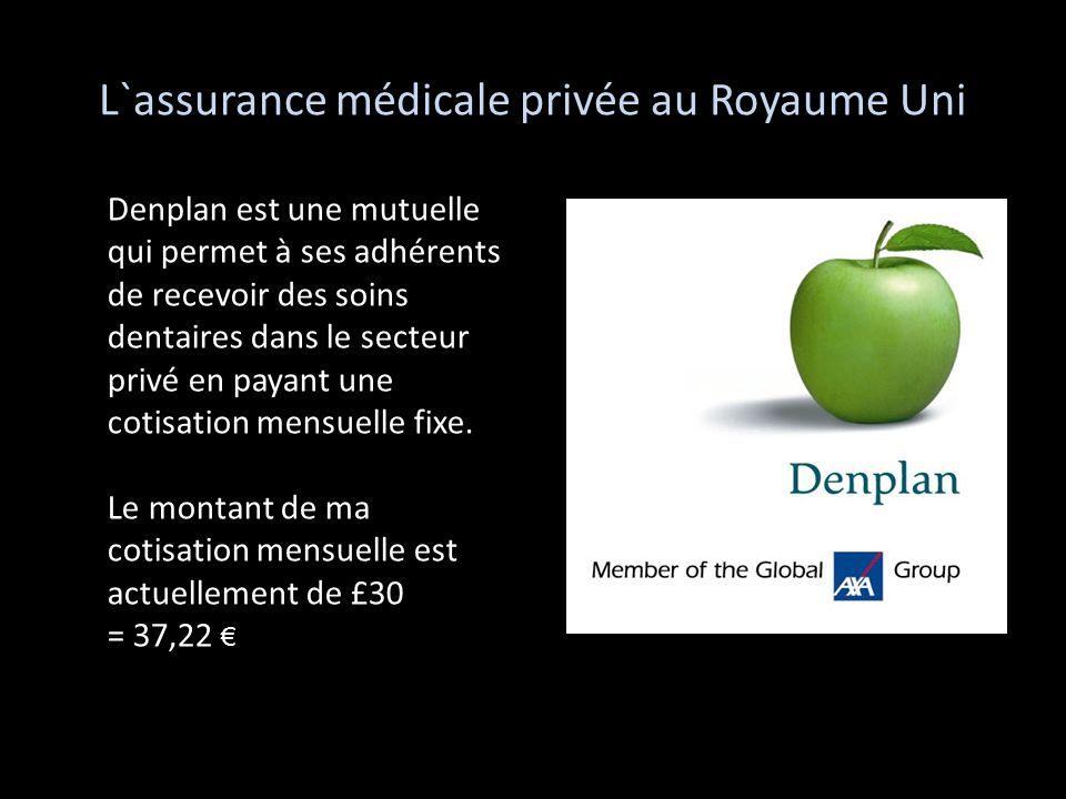 L`assurance médicale privée au Royaume Uni Denplan est une mutuelle qui permet à ses adhérents de recevoir des soins dentaires dans le secteur privé e