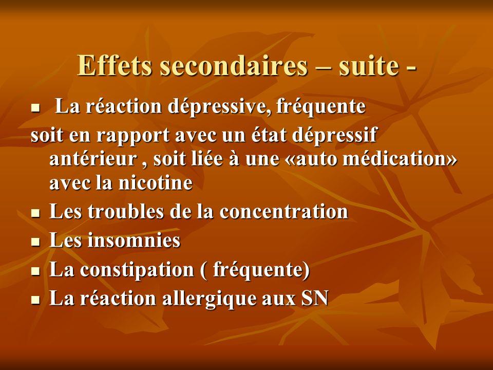 Effets secondaires – suite - La réaction dépressive, fréquente La réaction dépressive, fréquente soit en rapport avec un état dépressif antérieur, soi