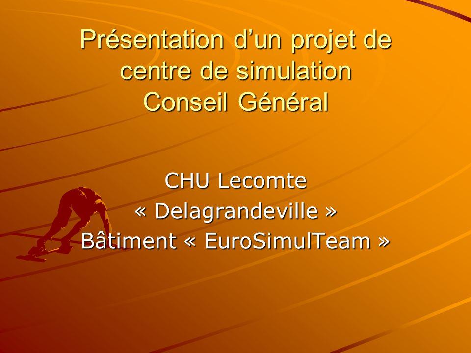 Présentation dun projet de centre de simulation Conseil Général CHU Lecomte « Delagrandeville » Bâtiment « EuroSimulTeam »