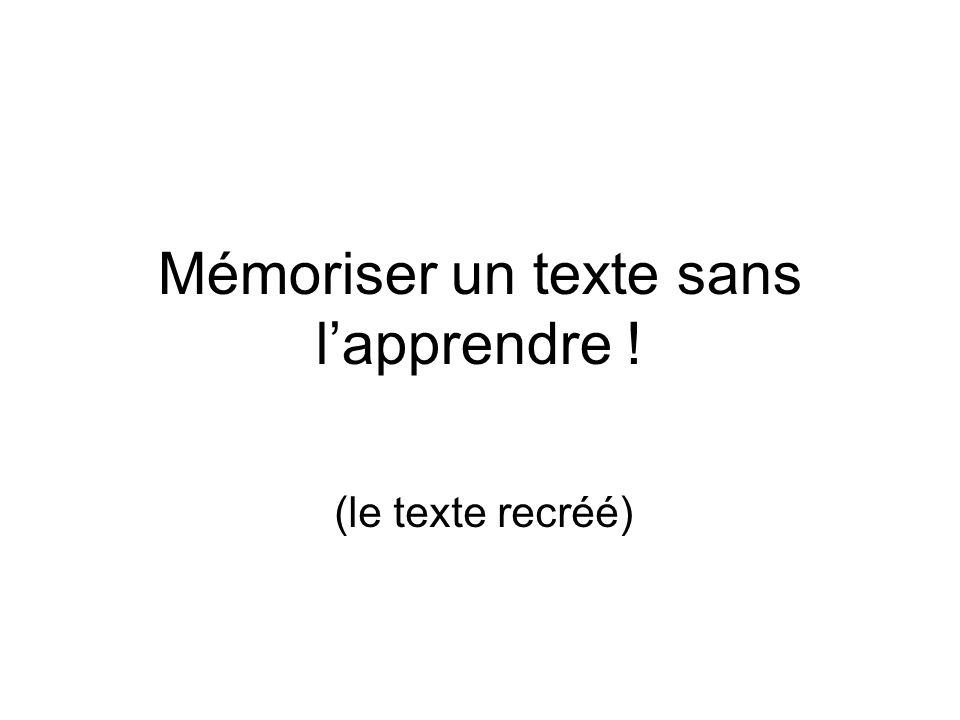 Mémoriser un texte sans lapprendre ! (le texte recréé)