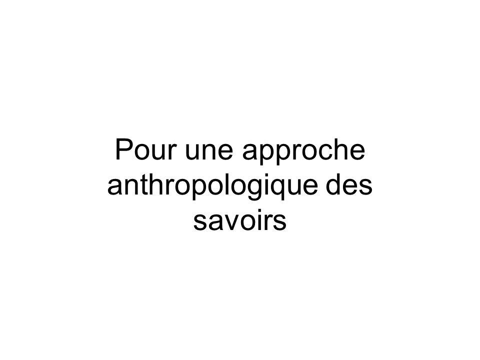 Pour une approche anthropologique des savoirs