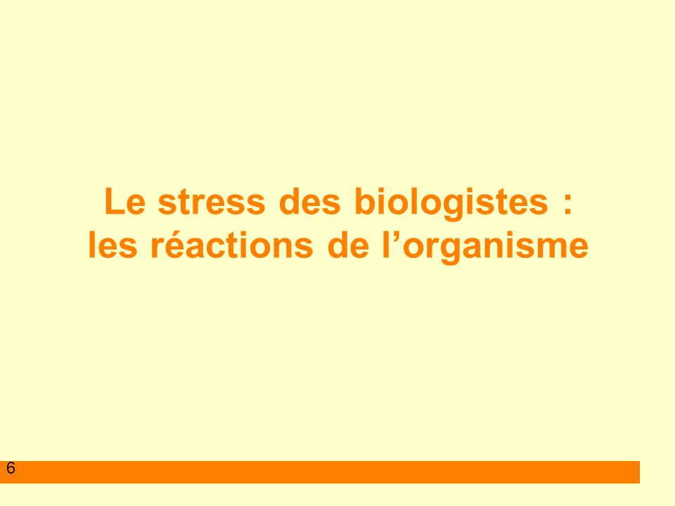 6 Le stress des biologistes : les réactions de lorganisme