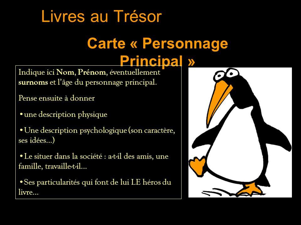 Livres au Trésor Carte « Personnage Principal » Indique ici Nom, Prénom, éventuellement surnoms et lâge du personnage principal. Pense ensuite à donne