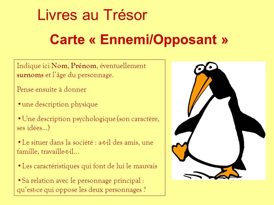 Livres au Trésor Carte « Ennemi/Opposant » Indique ici Nom, Prénom, éventuellement surnoms et lâge du personnage. Pense ensuite à donner une descripti