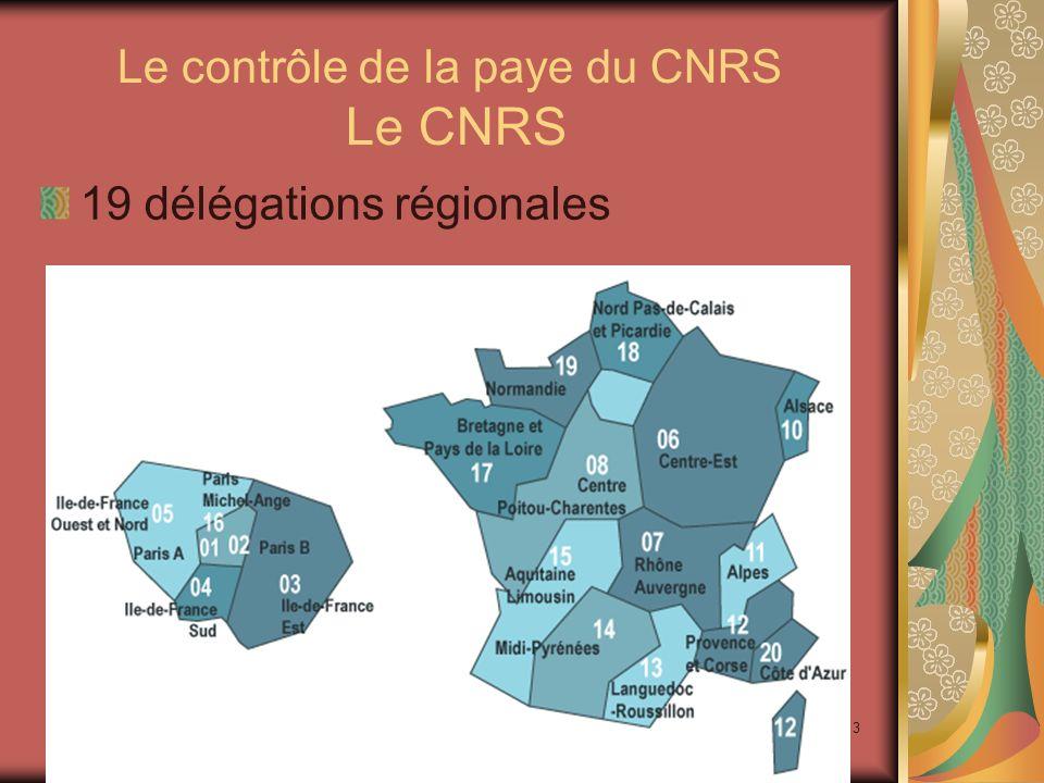3 Le contrôle de la paye du CNRS Le CNRS 19 délégations régionales
