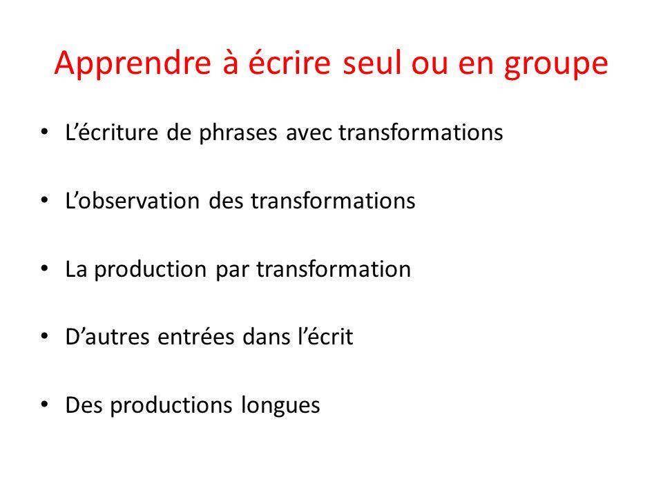 Lécriture de phrases avec transformations Lobservation des transformations La production par transformation Dautres entrées dans lécrit Des production