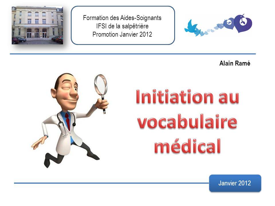 Formation des Aides-Soignants IFSI de la salpêtrière Promotion Janvier 2012 Alain Ramé Janvier 2012