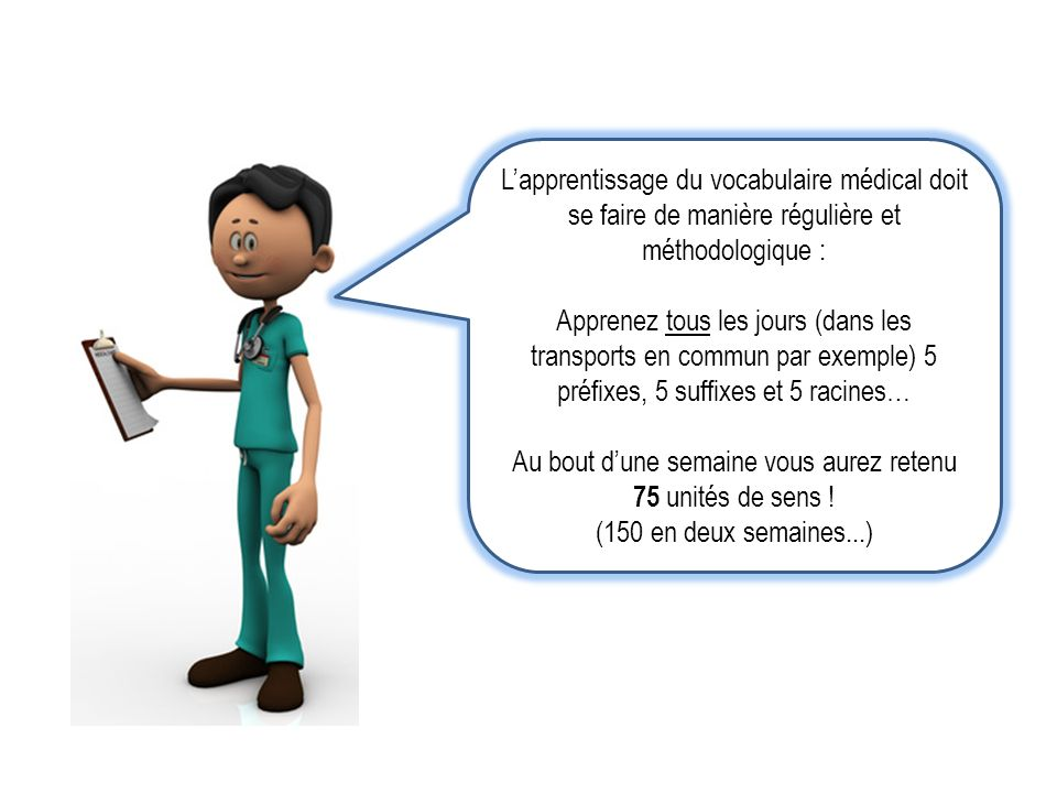 Lapprentissage du vocabulaire médical doit se faire de manière régulière et méthodologique : Apprenez tous les jours (dans les transports en commun pa