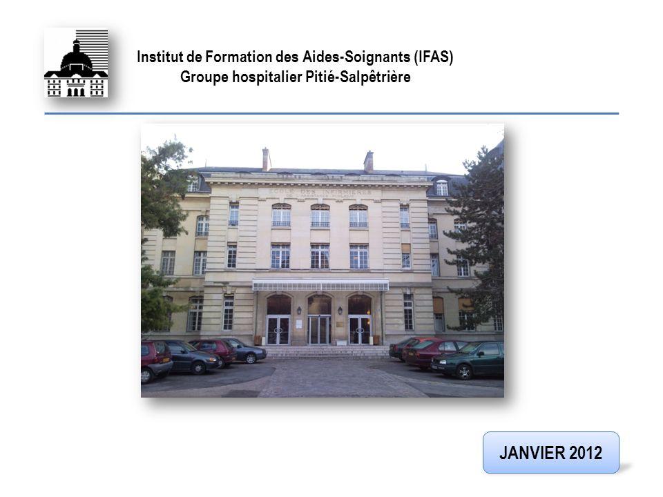 Institut de Formation des Aides-Soignants (IFAS) Groupe hospitalier Pitié-Salpêtrière JANVIER 2012