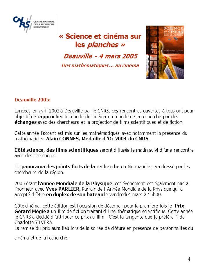 4 Deauville 2005: Lancées en avril 2003 à Deauville par le CNRS, ces rencontres ouvertes à tous ont pour objectif de rapprocher le monde du cinéma du monde de la recherche par des échanges avec des chercheurs et la projection de films scientifiques et de fiction.