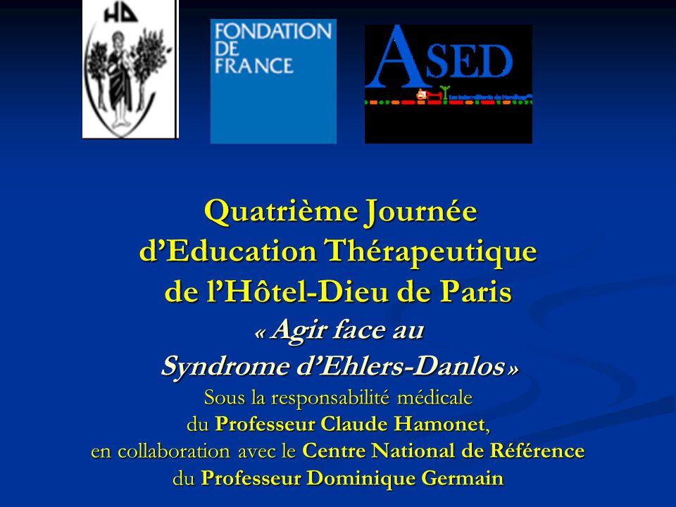 Quatrième Journée Quatrième Journée dEducation Thérapeutique de lHôtel-Dieu de Paris « Agir face au Syndrome dEhlers-Danlos » Sous la responsabilité m