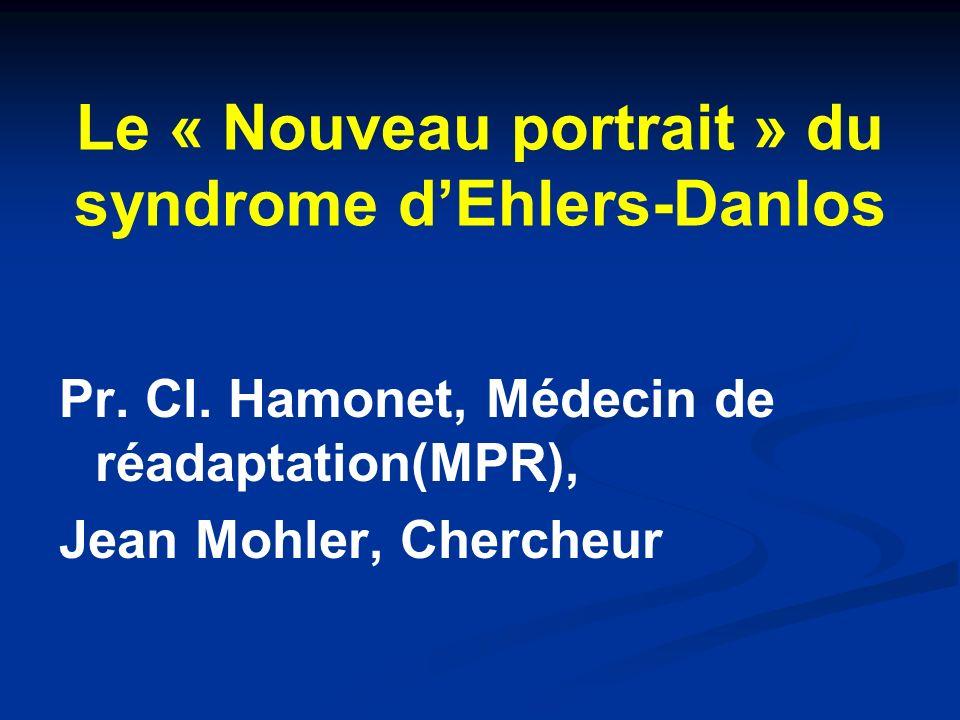 Le « Nouveau portrait » du syndrome dEhlers-Danlos Pr. Cl. Hamonet, Médecin de réadaptation(MPR), Jean Mohler, Chercheur