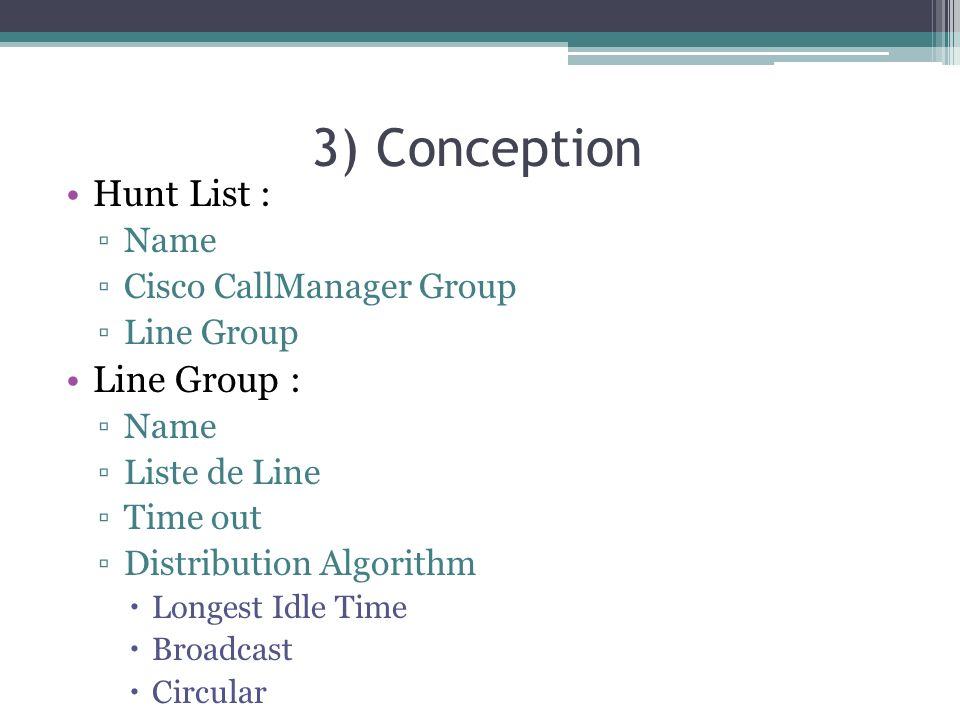 3) Conception Hunt List : Name Cisco CallManager Group Line Group Line Group : Name Liste de Line Time out Distribution Algorithm Longest Idle Time Br