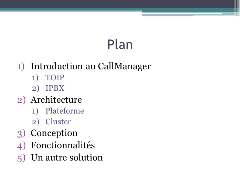 Plan 1)Introduction au CallManager 1)TOIP 2)IPBX 2)Architecture 1)Plateforme 2)Cluster 3)Conception 4)Fonctionnalités 5)Un autre solution