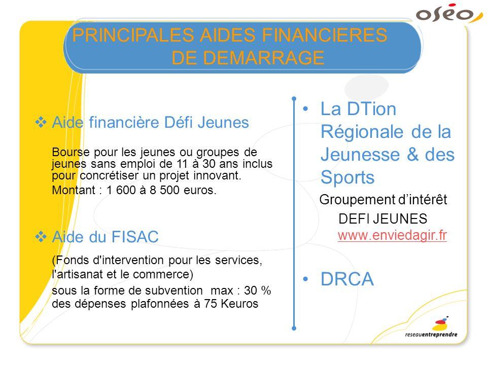 PRINCIPALES AIDES FINANCIERES DE DEMARRAGE La DTion Régionale de la Jeunesse & des Sports Groupement dintérêt DEFI JEUNES www.enviedagir.fr www.envied