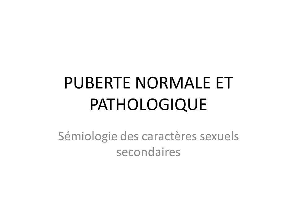 PUBERTE NORMALE ET PATHOLOGIQUE Sémiologie des caractères sexuels secondaires