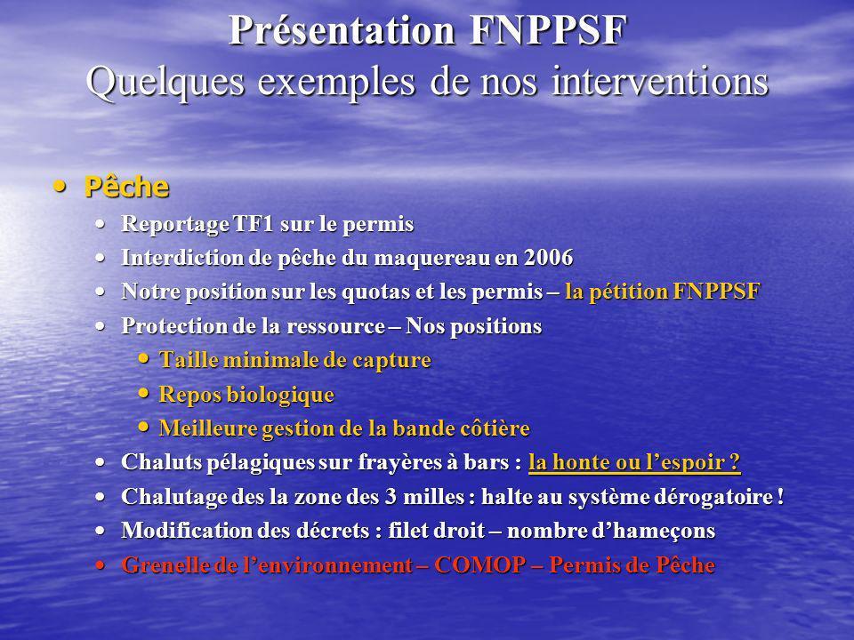 Présentation FNPPSF Quelques exemples de nos interventions Pêche Pêche Reportage TF1 sur le permis Reportage TF1 sur le permis Interdiction de pêche d