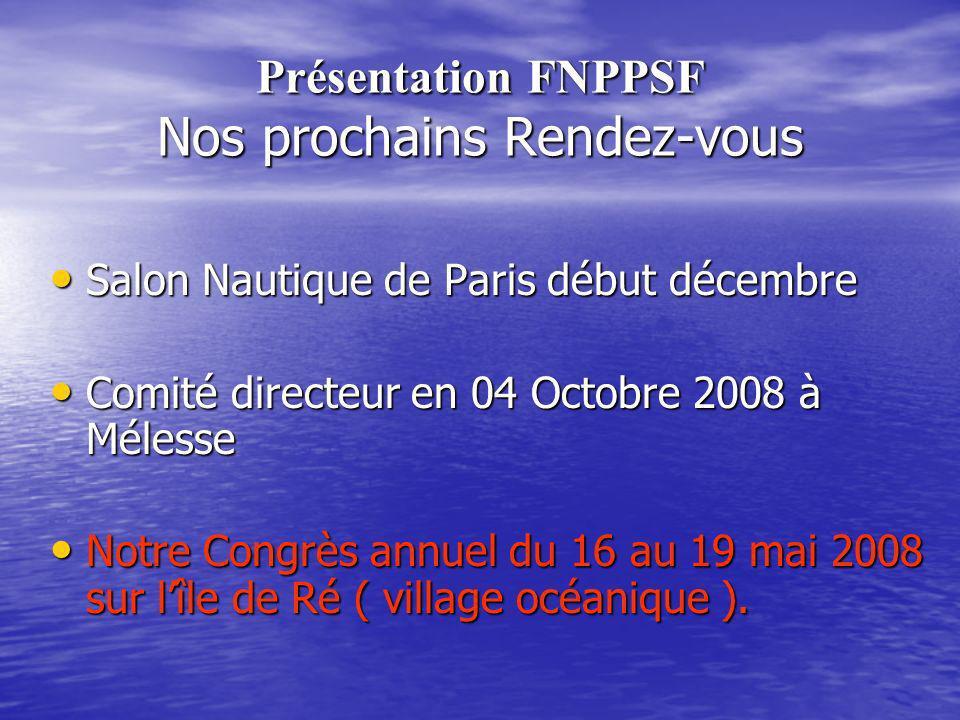 Présentation FNPPSF Nos prochains Rendez-vous Salon Nautique de Paris début décembre Salon Nautique de Paris début décembre Comité directeur en 04 Oct