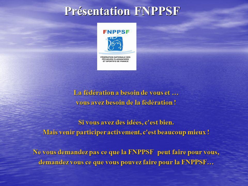 Présentation FNPPSF Présentation FNPPSF La fédération a besoin de vous et … vous avez besoin de la fédération ! Si vous avez des idées, c'est bien. Ma