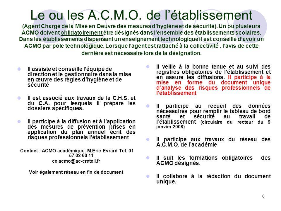 6 Le ou les A.C.M.O. de létablissement (Agent Chargé de la Mise en Oeuvre des mesures dhygiène et de sécurité). Un ou plusieurs ACMO doivent obligatoi