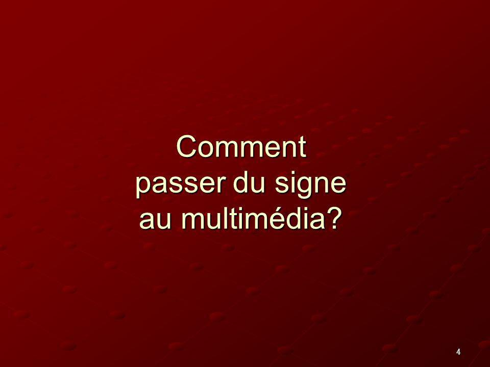 4 Comment passer du signe au multimédia?