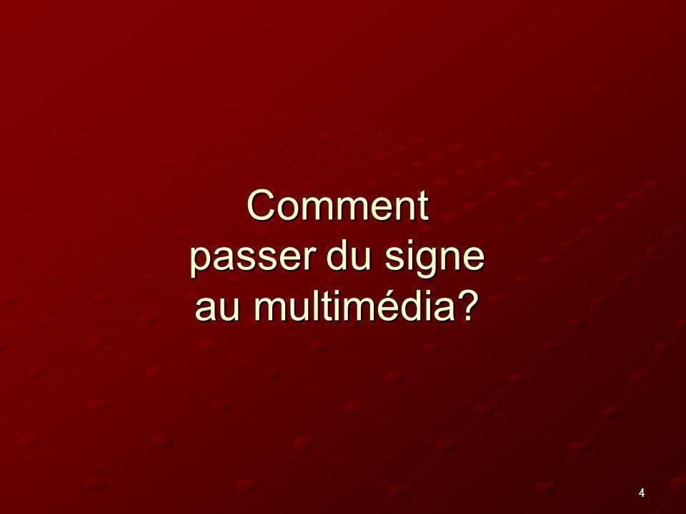 4 Comment passer du signe au multimédia?