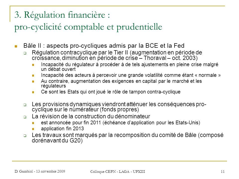 D. Garabiol - 13 novembre 2009 Colloque CEPN - LAGA - UPXIII 11 3. Régulation financière : pro-cyclicité comptable et prudentielle Bâle II : aspects p