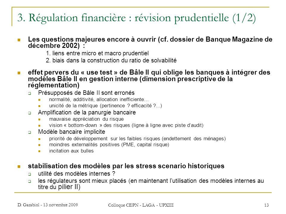 D. Garabiol - 13 novembre 2009 Colloque CEPN - LAGA - UPXIII 13 3. Régulation financière : révision prudentielle (1/2) Les questions majeures encore à