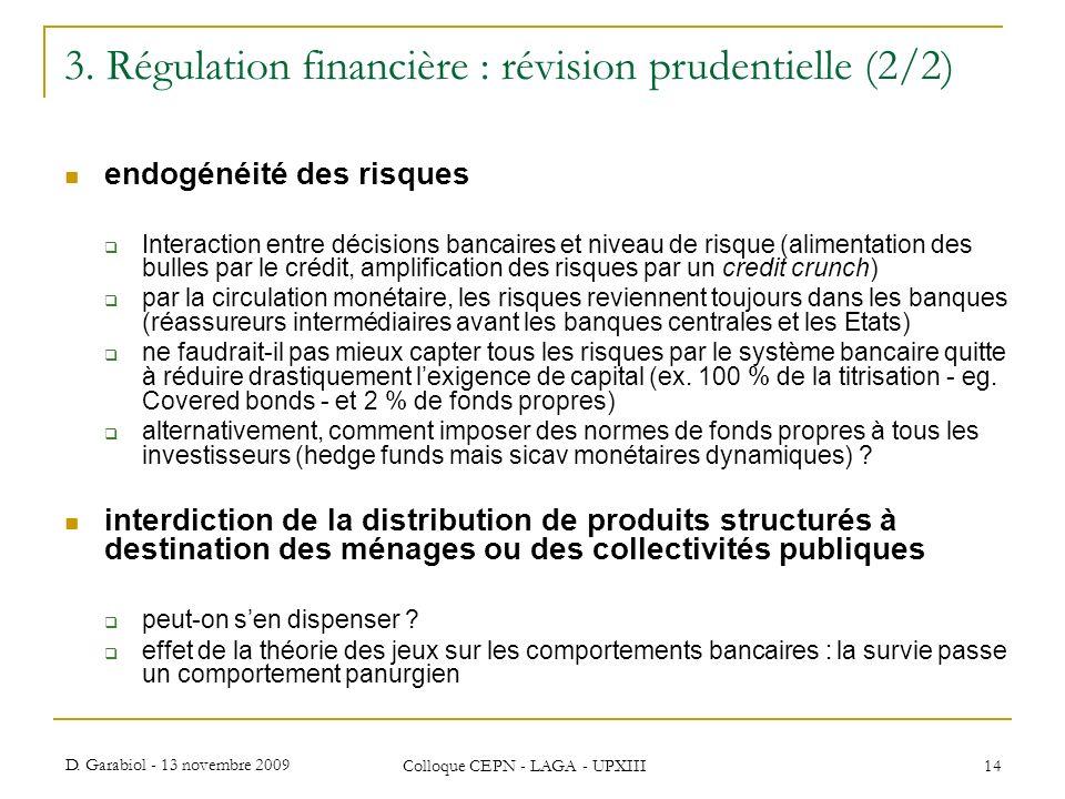 D. Garabiol - 13 novembre 2009 Colloque CEPN - LAGA - UPXIII 14 3. Régulation financière : révision prudentielle (2/2) endogénéité des risques Interac