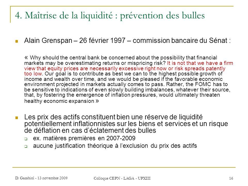 D. Garabiol - 13 novembre 2009 Colloque CEPN - LAGA - UPXIII 16 4. Maîtrise de la liquidité : prévention des bulles Alain Grenspan – 26 février 1997 –