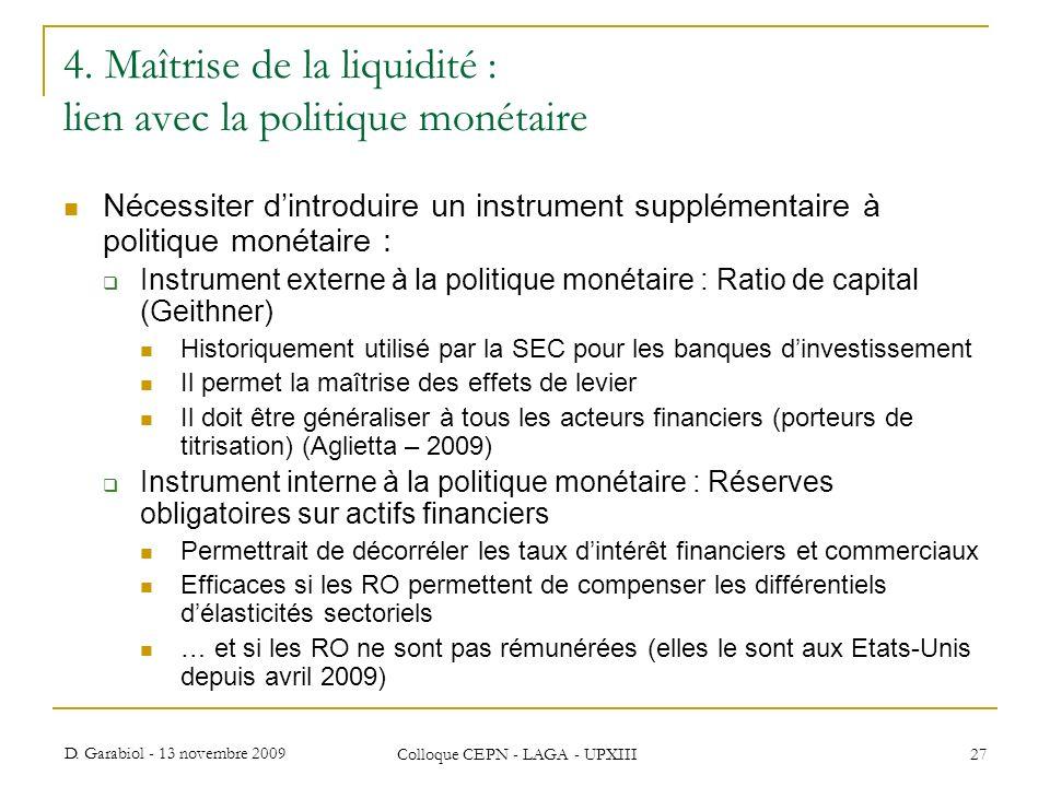 D. Garabiol - 13 novembre 2009 Colloque CEPN - LAGA - UPXIII 27 4. Maîtrise de la liquidité : lien avec la politique monétaire Nécessiter dintroduire