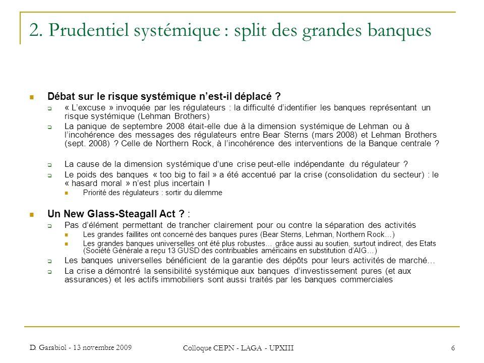 D. Garabiol - 13 novembre 2009 Colloque CEPN - LAGA - UPXIII 6 2. Prudentiel systémique : split des grandes banques Débat sur le risque systémique nes