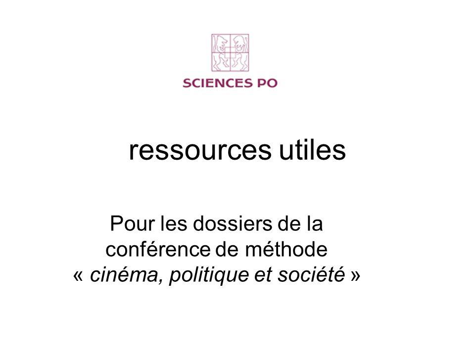 ressources utiles Pour les dossiers de la conférence de méthode « cinéma, politique et société »