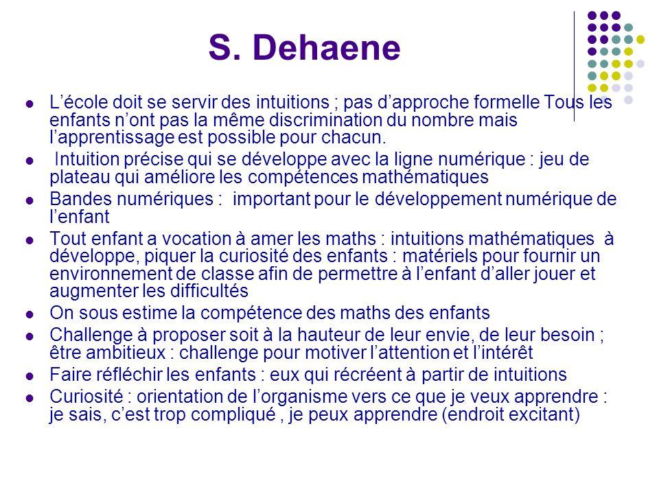 S. Dehaene Lécole doit se servir des intuitions ; pas dapproche formelle Tous les enfants nont pas la même discrimination du nombre mais lapprentissag