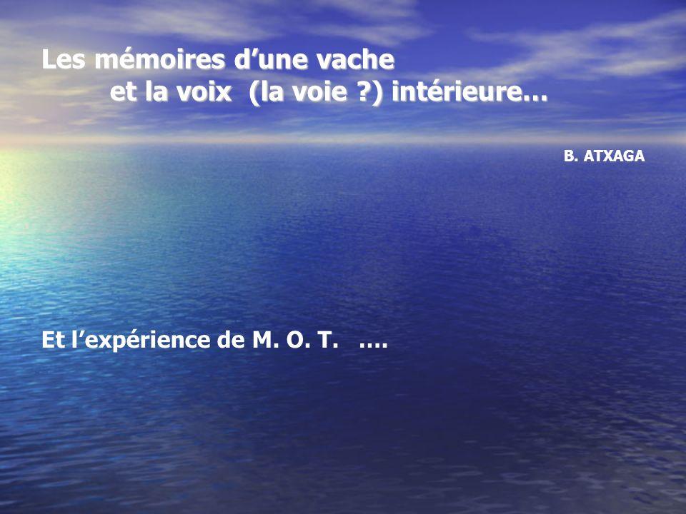 Les mémoires dune vache et la voix (la voie ?) intérieure… B. ATXAGA Et lexpérience de M. O. T. ….