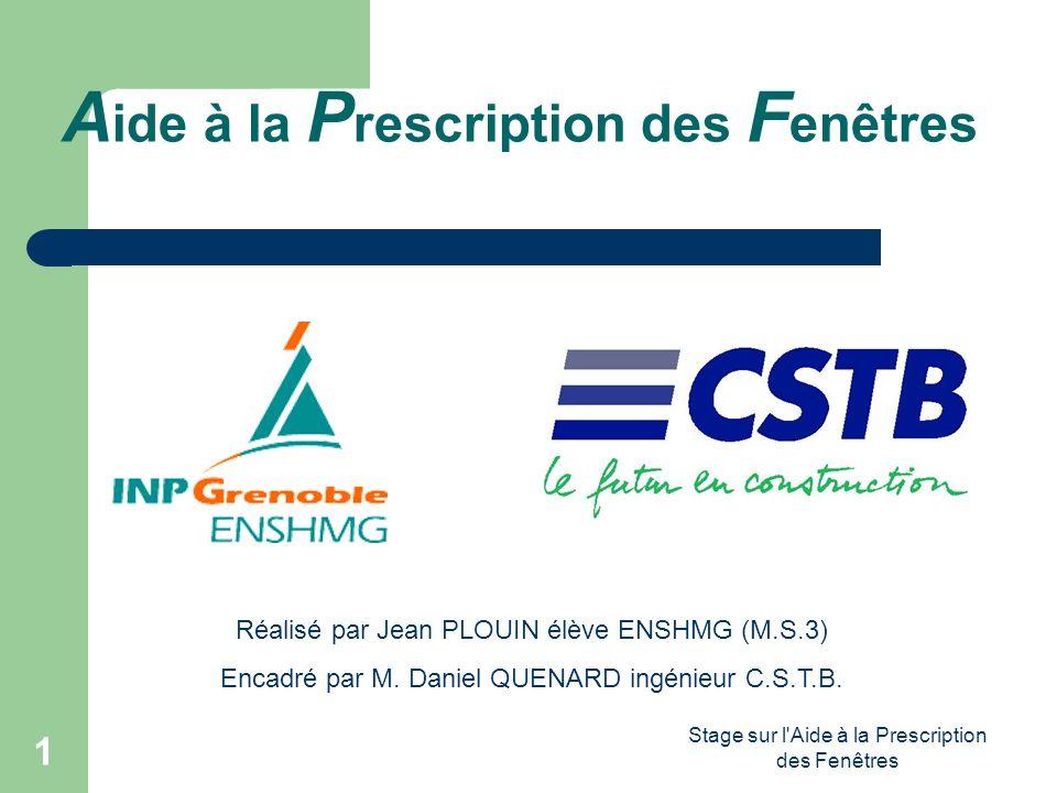 Stage sur l'Aide à la Prescription des Fenêtres 1 A ide à la P rescription des F enêtres Réalisé par Jean PLOUIN élève ENSHMG (M.S.3) Encadré par M. D