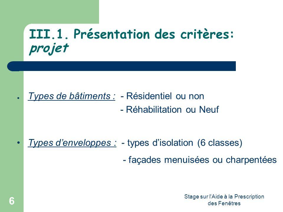 Stage sur l'Aide à la Prescription des Fenêtres 6 III.1. Présentation des critères: projet Types de bâtiments : - Résidentiel ou non - Réhabilitation