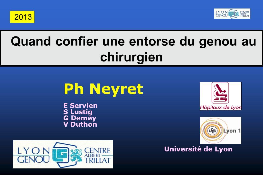 Quand confier une entorse du genou au chirurgien Ph Neyret E Servien S Lustig G Demey V Duthon Université de Lyon 2013