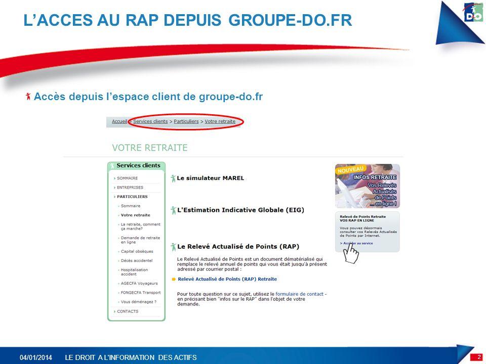 LACCES AU RAP DEPUIS GROUPE-DO.FR 2 04/01/2014LE DROIT A L INFORMATION DES ACTIFS Accès depuis lespace client de groupe-do.fr