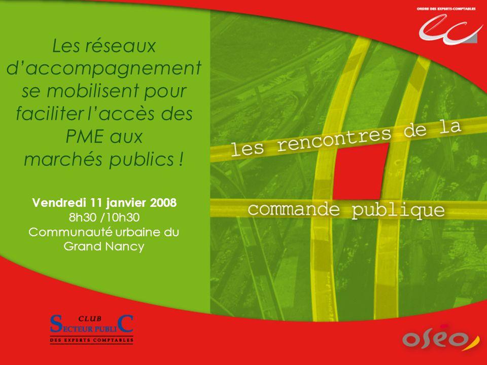 Les réseaux daccompagnement se mobilisent pour faciliter laccès des PME aux marchés publics ! Vendredi 11 janvier 2008 8h30 /10h30 Communauté urbaine