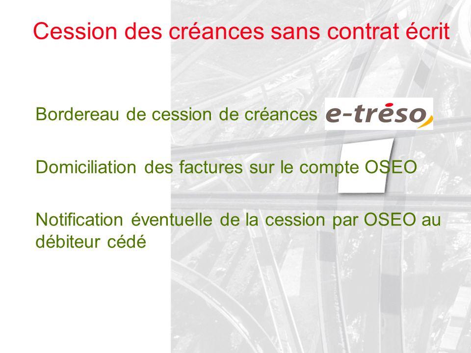 Cession des créances sans contrat écrit Bordereau de cession de créances Domiciliation des factures sur le compte OSEO Notification éventuelle de la c