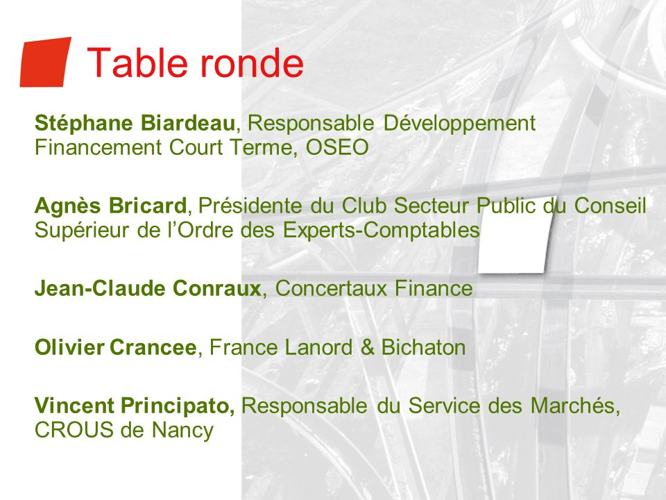 Table ronde Stéphane Biardeau, Responsable Développement Financement Court Terme, OSEO Agnès Bricard, Présidente du Club Secteur Public du Conseil Sup