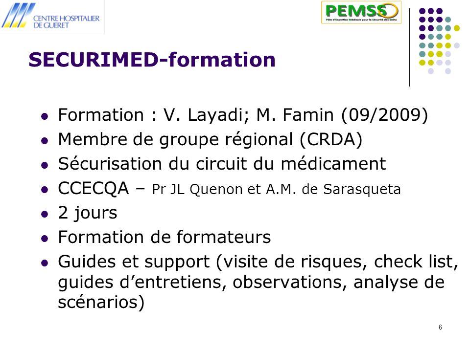 6 SECURIMED-formation Formation : V. Layadi; M. Famin (09/2009) Membre de groupe régional (CRDA) Sécurisation du circuit du médicament CCECQA – Pr JL