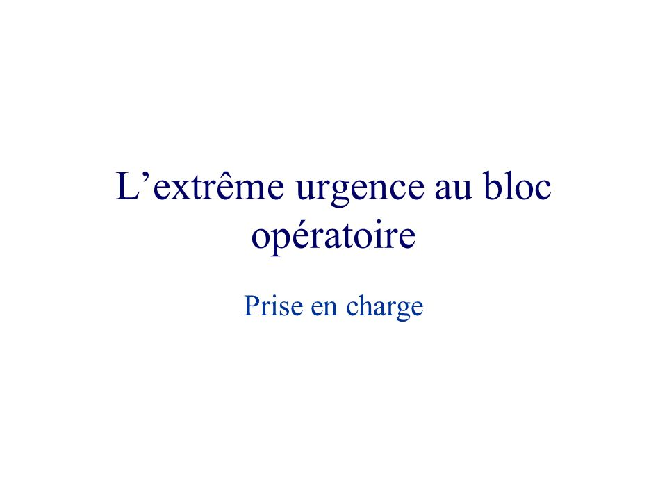 Lextrême urgence au bloc opératoire Prise en charge