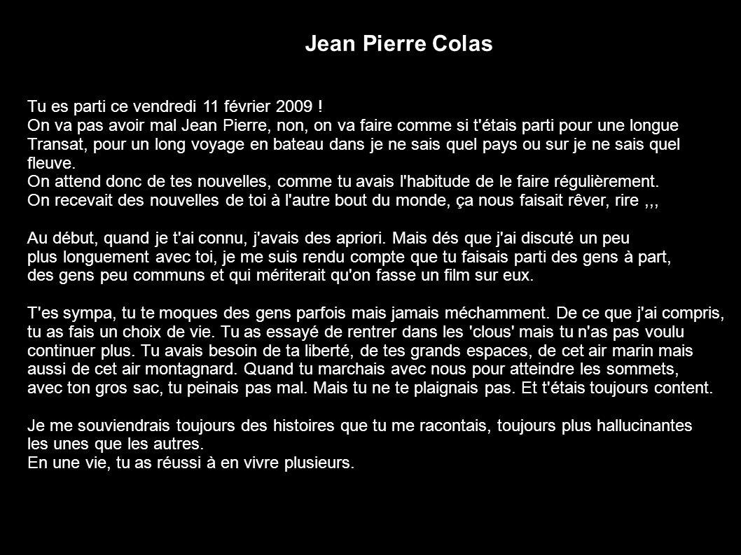 Jean Pierre Colas Tu es parti ce vendredi 11 février 2009 ! On va pas avoir mal Jean Pierre, non, on va faire comme si t'étais parti pour une longue T