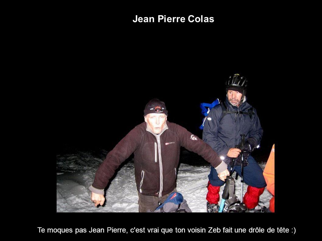 Jean Pierre Colas Te moques pas Jean Pierre, c'est vrai que ton voisin Zeb fait une drôle de tête :)